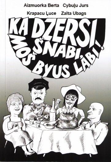 Cybuļu Jurs, Krapacu Ļuce, Aizmuorka Berta, Zalta Ubags Ka dzersi šnabi, moš byus labi!
