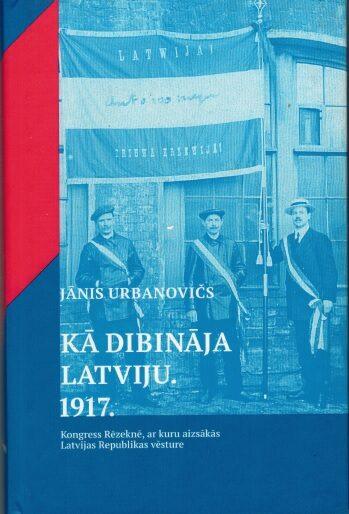 Urbanovičs Jānis Kā dibināja Latviju. 1917.