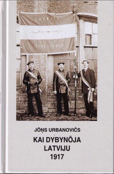 Urbanovičs Juoņs Kai dybynuoja Latviju 1917